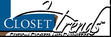Closet Trends Custom Closets and Cabinetry